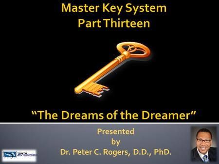 "Presented by Dr. Peter C. Rogers, D.D., PhD.. The Dreams of The Dreamer Natural Law -------- ------- ""Fruition"" -------- ------------- ""Thoughts"" You."