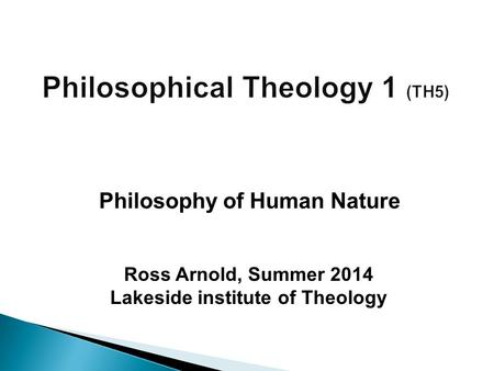 Ross Arnold, Summer 2014 Lakeside institute of Theology Philosophy of Human Nature.