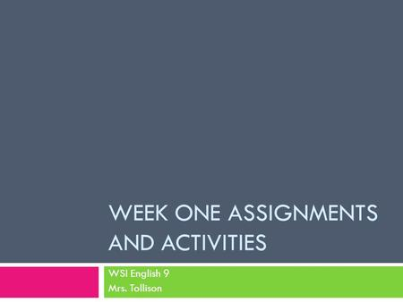 WEEK ONE ASSIGNMENTS AND ACTIVITIES WSI English 9 Mrs. Tollison.