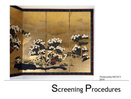 S creening P rocedures Produced by NICHCY, 2014. There are screens…