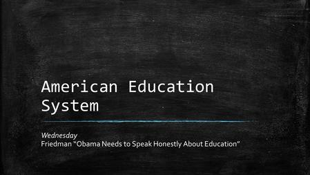 "American Education System Wednesday Friedman ""Obama Needs to Speak Honestly About Education"""