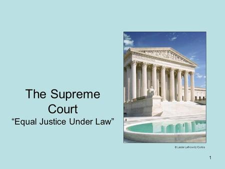 "The Supreme Court ""Equal Justice Under Law"" 1 © Lester Lefkowitz /Corbis."