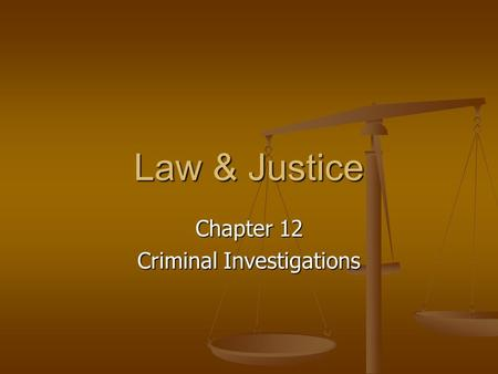 Law & Justice Chapter 12 Criminal Investigations.