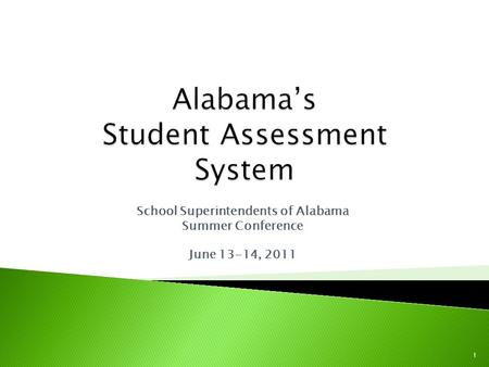 School Superintendents of Alabama Summer Conference June 13-14, 2011 1.