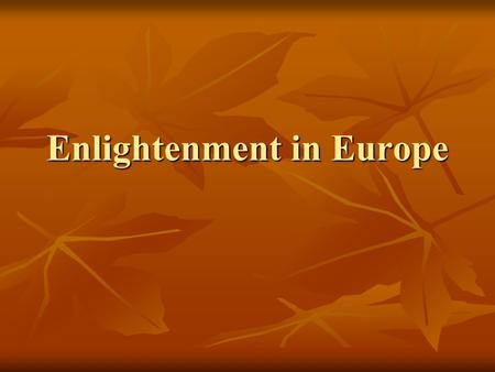 Enlightenment in Europe. Enlightenment Enlightenment Enlightenment Movement where people apply reason and science to all aspects of society Movement where.