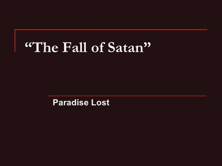 """The Fall of Satan"" Paradise Lost. Introduction -first disobedience= eating fruit of forbidden tree—this is what brought death to man—makes us mortal."