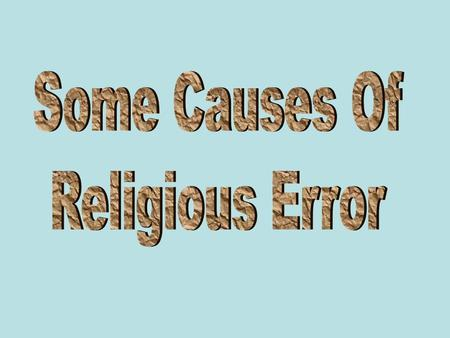 Introduction That error exists in religion today no one can deny. That man is responsible for such error must be admitted by all. Some might want to blame.