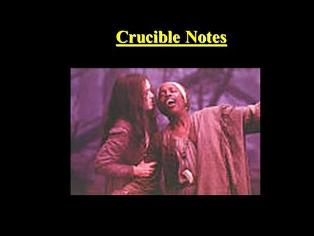 Crucible Notes. Miller used actual events to create his works. The Crucible was designed to address artistic/political purposes. First produced on Broadway.
