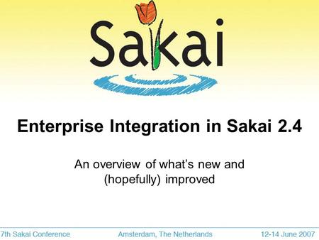 Enterprise Integration in Sakai 2.4 An overview of what's new and (hopefully) improved.