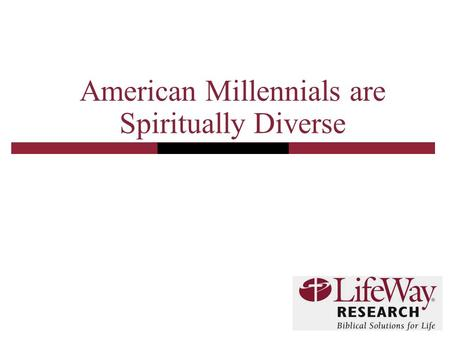 American Millennials are Spiritually Diverse. 2 Methodology A representative sample of American adults born between 1980 and 1991 was surveyed. National.