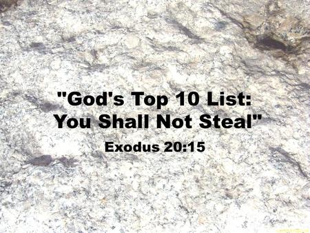 God's Top 10 List: You Shall Not Steal Exodus 20:15.