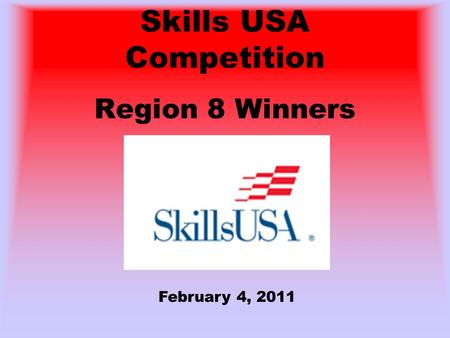 Skills USA Competition Region 8 Winners February 4, 2011.