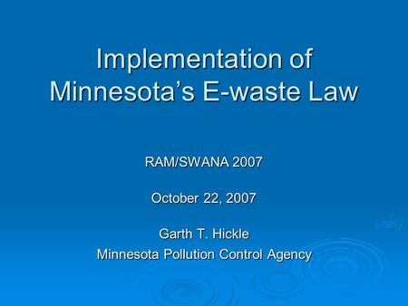 Implementation of Minnesota's E-waste Law RAM/SWANA 2007 October 22, 2007 Garth T. Hickle Minnesota Pollution Control Agency.