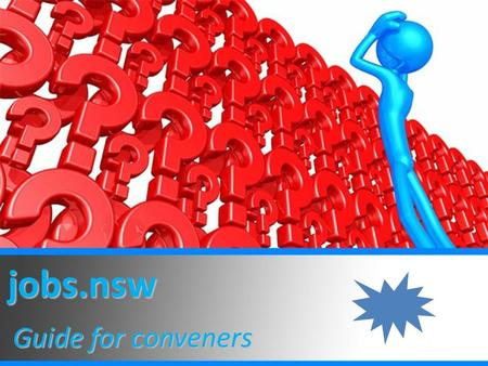 Jobs.nsw Guide for conveners. Index Accessing your job requisitionsPages 1 – 5 Preparing your advertisementPages 6 – 20 Managing your requisitionPages.