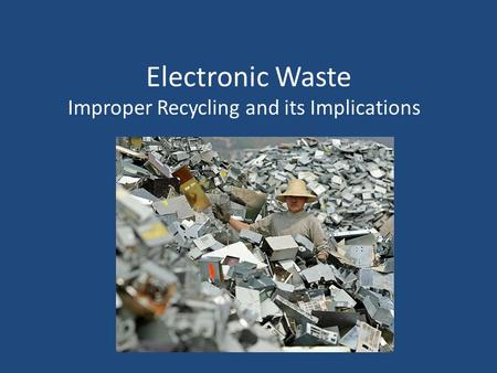 Electronic Waste Improper Recycling and its Implications.