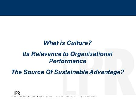 What is Culture? Its Relevance to Organizational Performance The Source Of Sustainable Advantage?