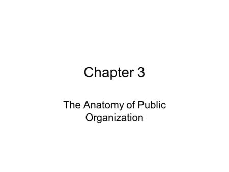 Chapter 3 The Anatomy of Public Organization. Internal Sources of Values Introduction:-  The use of specialized language within an organization socializes.