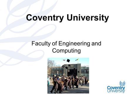 Coventry University Faculty of Engineering and Computing.