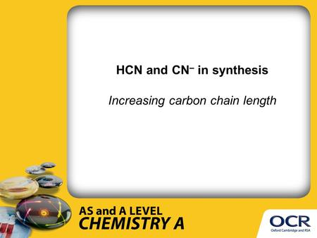 HCN and CN – in synthesis Increasing carbon chain length.