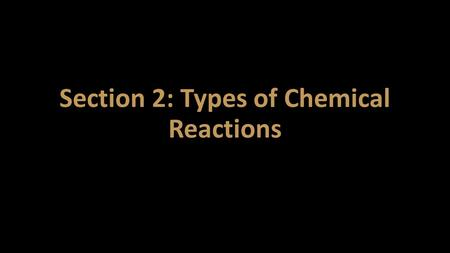 Section 2: Types of Chemical Reactions