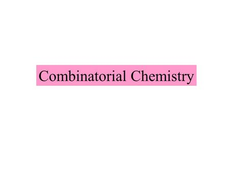 Combinatorial Chemistry. Synthesis of many structures (diversity) combinatorial technology, combinatorial library molecular diversity What is Combinatorial.