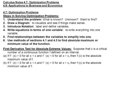 Calculus Notes 4.7: Optimization Problems 4.8: Applications to Business and Economics Steps in Solving Optimization Problems: 1.Understand the problem: