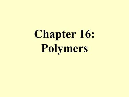 Chapter 16: Polymers. Reading All of Ch. 16 except Sec. 16-10 and 16-11.