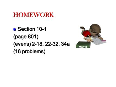 HOMEWORK Section 10-1 Section 10-1 (page 801) (evens) 2-18, 22-32, 34a (16 problems)