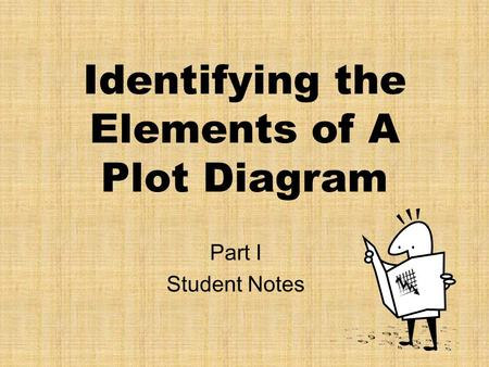 Identifying the Elements of A Plot Diagram Part I Student Notes.