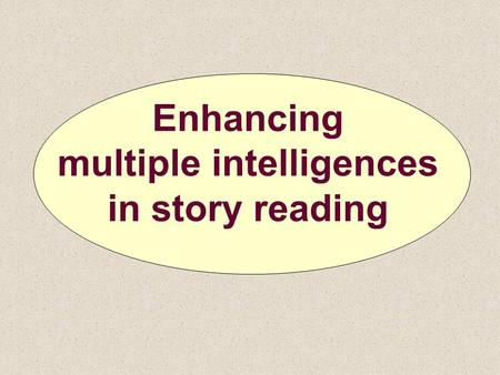 Enhancing multiple intelligences in story reading.