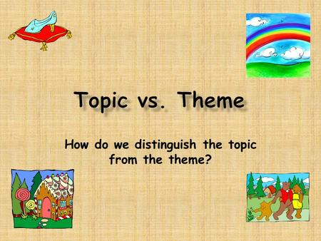 How do we distinguish the topic from the theme?