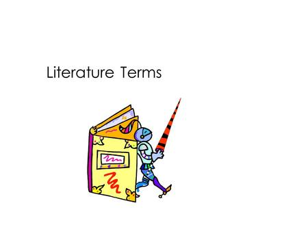 Literature Terms. Plot The order of events in the story.