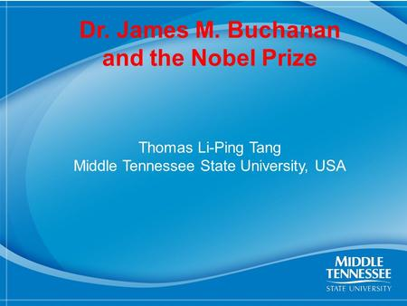 1 Dr. James M. Buchanan and the Nobel Prize Thomas Li-Ping Tang Middle Tennessee State University, USA.