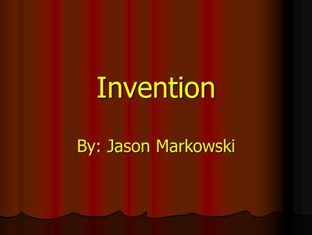 Invention By: Jason Markowski. The Wheel The Wheel is one of the most important inventions ever. The Wheel is one of the most important inventions ever.