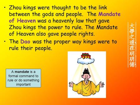 Zhou kings were thought to be the link between the gods and people. The Mandate of Heaven was a heavenly law that gave Zhou kings the power to rule. The.