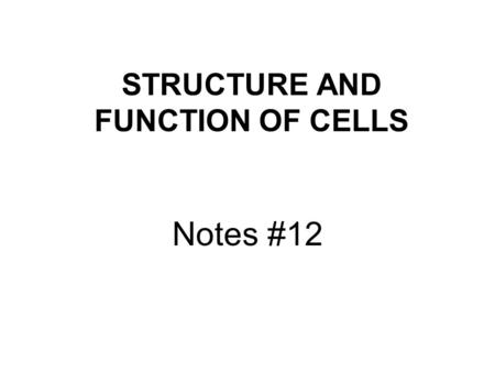 STRUCTURE AND FUNCTION OF CELLS Notes #12. All organisms are made of Cells The cell is the basic unit of structure and function The cell is the smallest.
