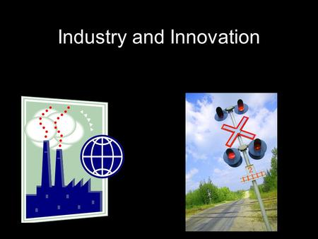 Industry and Innovation. Innovation Innovation leads to more innovation. In other words the invention or creation of one idea creates and leads to the.