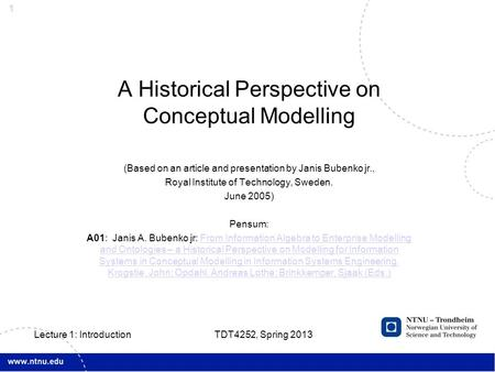 1 A Historical Perspective on Conceptual Modelling (Based on an article and presentation by Janis Bubenko jr., Royal Institute of Technology, Sweden. June.