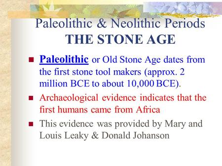 Paleolithic & Neolithic Periods THE STONE AGE Paleolithic or Old Stone Age dates from the first stone tool makers (approx. 2 million BCE to about 10,000.