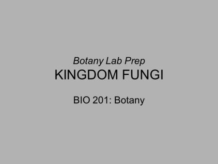 Botany Lab Prep KINGDOM FUNGI BIO 201: Botany. DIVISION OOMYCOTA Water molds (one of the lower fungi) Coenocytic hyphae Asexual – zoospores Sexual – antheridia.