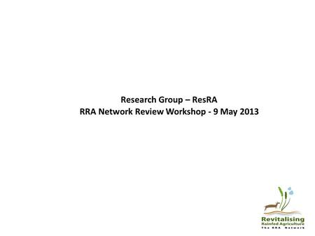 Research Group – ResRA RRA Network Review Workshop - 9 May 2013.
