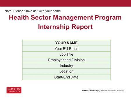 Health Sector Management Program Internship Report YOUR NAME Your BU Email Job Title Employer and Division Industry Location Start/End Date Note: Please.