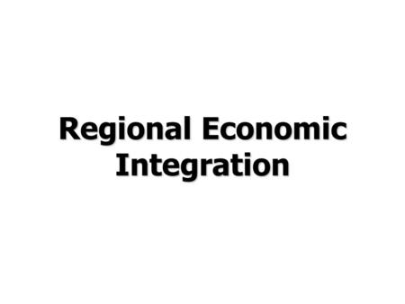 Regional Economic Integration. © Prentice Hall, 2006International Business 3e Chapter 8 - 2 Chapter Preview Define each level of regional integration.