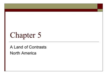Chapter 5 A Land of Contrasts North America. North America (Total Area)  Canada and the United States rank as two of the largest countries in the world.