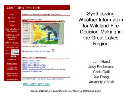 Synthesizing Weather Information for Wildland Fire Decision Making in the Great Lakes Region John Horel Judy Pechmann Chris Galli Xia Dong University of.