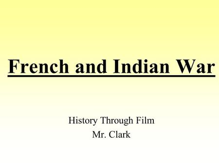French and Indian War History Through Film Mr. Clark.