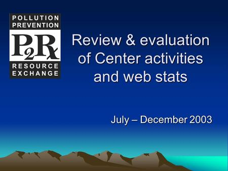 Review & evaluation of Center activities and web stats July – December 2003.