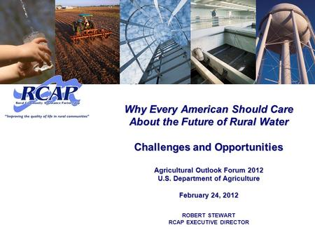 Why Every American Should Care About the Future of Rural Water Challenges and Opportunities Agricultural Outlook Forum 2012 U.S. Department of Agriculture.