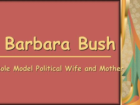 Barbara Bush Role Model Political Wife and Mother.