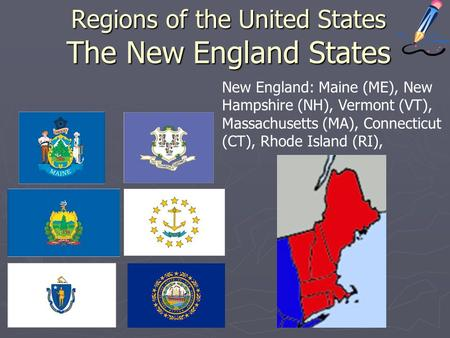 Regions of the United States The New England States New England: Maine (ME), New Hampshire (NH), Vermont (VT), Massachusetts (MA), Connecticut (CT), Rhode.